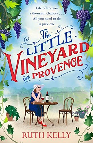 The Little Vineyard in Provence: The most uplifting summer book you'll read in 2019 por Ruth Kelly