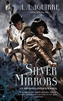 Silver Mirrors (An Apparatus Infernum Novel) by [Aguirre, A. A.]