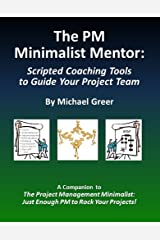 The PM Minimalist Mentor: Scripted Coaching Tools to Guide Your Project Team Kindle Edition