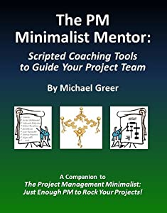 The PM Minimalist Mentor: Scripted Coaching Tools to Guide Your Project Team