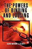 The Powers of Binding and Loosing, Elder Nathan J. Elliott, 1456822640