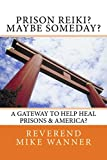 Download Prison Reiki? Maybe Someday?: A Gateway To Help Heal Prisons & America? in PDF ePUB Free Online