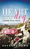 Heart Dog: Surviving the Loss of Your Canine Soul
