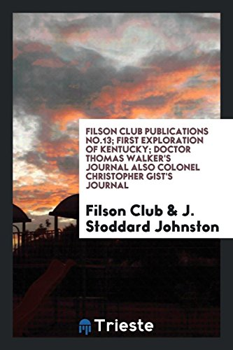 Filson Club Publications No.13; First Exploration of Kentucky; Doctor Thomas Walker's Journal also Colonel Christopher Gist's - Kentucky Club