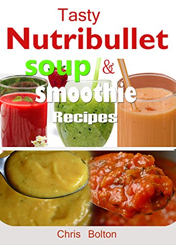 Tasty Nutribullet Soup and Smoothie Recipes