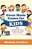 Michelle Carthew Great Music Games for Kids: 20 Awesome Activities to Keep Your Vocal Group Grinning