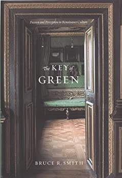 The Key of Green: Passion and Perception in Renaissance Culture by [Smith, Bruce R.]