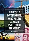 img - for High Yield Investments, Hard Assets and Asset Protection Strategies book / textbook / text book