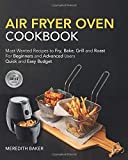 Air Fryer Oven Cookbook: For Beginners & Advanced Users | Most Wanted Recipes to Fry, Bake, Grill and Roast, Quick and Easy  Budget - Anyone Can Cook. #2020
