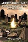 img - for Adoption's Hidden History: From Native American Tribes to Locked Lives (Vol. 1) book / textbook / text book