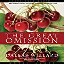 The Great Omission: Reclaiming Jesus's Essential Teachings on Discipleship Audiobook by Dallas Willard Narrated by Grover Gardner