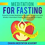 Meditation for Fasting: Powerful Guided Meditations for Rapid Weight Loss with Mindful Intermittent Fasting, Hypnosis and Mini Habits