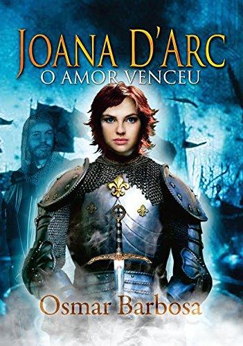 Joana D'Arc. O Amor Venceu
