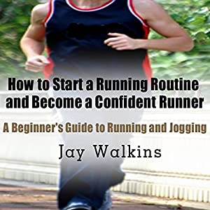 How to Start a Running Routine and Become a Confident Runner: A Beginner's Guide to Running and Jogging Audiobook