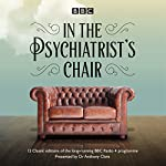 In the Psychiatrist's Chair: The Renowned BBC Radio 4 Interview Series | Dr Anthony Clare