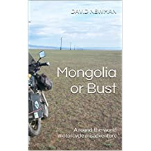 Mongolia or Bust: A round-the-world motorcycle misadventure