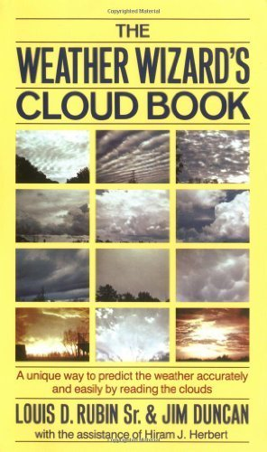 The Weather Wizard's Cloud Book: How You Can Forecast the Weather Accurately and Easily by Reading the Clouds by Rubin, Louis D., Duncan, Jim, Herbert, Hiram J (1984) Paperback