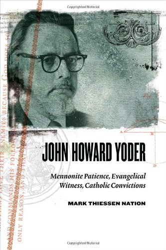 Download John Howard Yoder: Mennonite Patience, Evangelical Witness, Catholic Convictions PDF