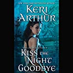Kiss the Night Goodbye: Nikki and Michael, Book 4   Keri Arthur