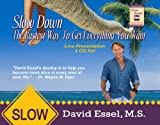 Slow Down: The Fastest Way to Gety Everything You Want