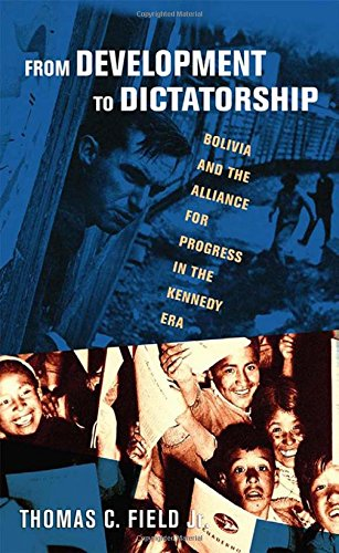 From Development to Dictatorship: Bolivia and the Alliance for Progress in the Kennedy Era (The United States in the Wor