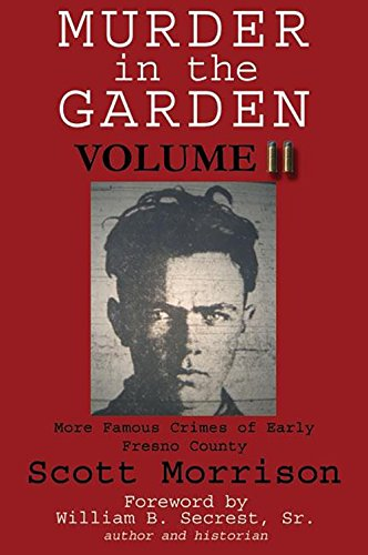 Download Murder in the Garden, Volume II: More Famous Crimes of Early Fresno County ebook