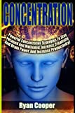 Concentration - Ryan Cooper: Powerful Concentration Strategies To Stay Focused And Motivated, Increase Creativity And Brain Power, And Increase Productivity!