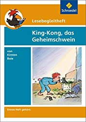 Lesebegleithefte zu Ihrer Klassenlektüre: Lesebegleitheft zum Titel King-Kong, das Geheimschwein von Kirsten Boie: Einzelheft