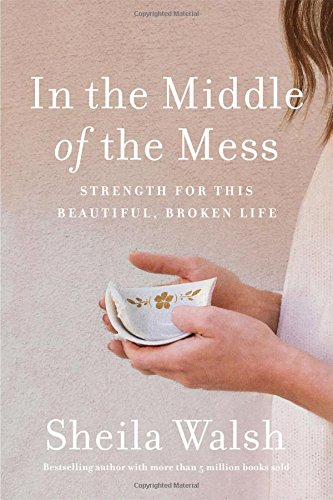 In the Middle of the Mess: Strength for This Beautiful, Broken Life cover