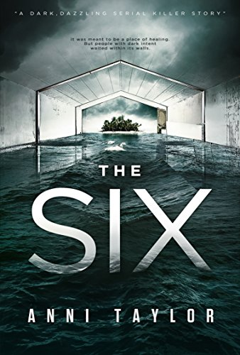 THE SIX: A Dark, Dazzling Psychological Thriller by [Taylor, Anni]