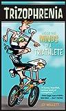 Trizophrenia: Inside the Minds of a Triathlete