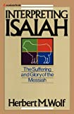 Interpreting Isaiah: The Suffering and Glory of the Messiah