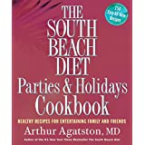 The South Beach Diet Parties and Holidays Cookbook:Healthy Recipes for Entertaining Family and Friends
