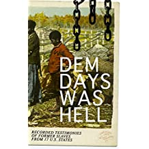 Dem Days Was Hell - Recorded Testimonies of Former Slaves from 17 U.S. States: True Life Stories from Hundreds of African Americans in South about Their Life in Slavery and after the Liberation