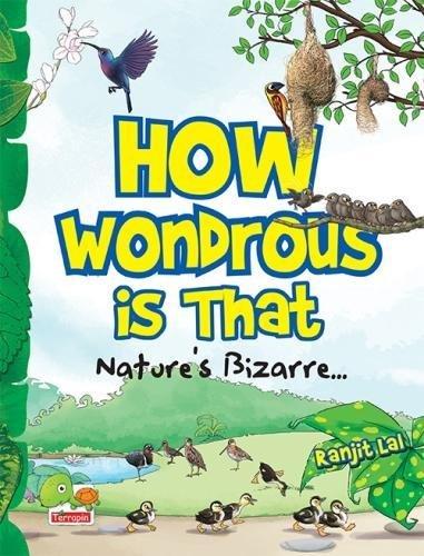 How Wondrous Is That: Nature's Bizarre...