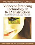 Videoconferencing Technology in K-12 Instruction, Dianna L. Newman, 1599043319