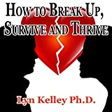 How to Break Up, Survive, and Thrive