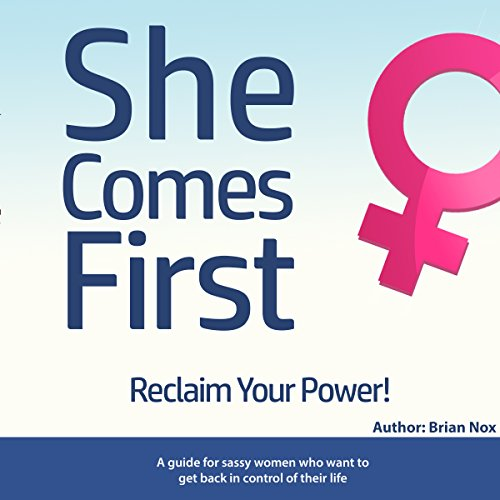 She Comes First: A Guide for Sassy Women Who Want to Get Back in Control of Their Life