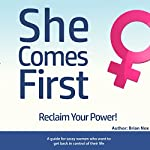 She Comes First: A Guide for Sassy Women Who Want to Get Back in Control of Their Life | Brian Nox