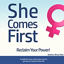 She Comes First: A Guide for Sassy Women Who Want to Get Back in Control of Their Life Audiobook by Brian Nox Narrated by Jerod McBrayer