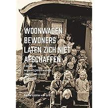 Woonwagenbewoners laten zich niet afschaffen: Een eeuw woonwagenbewoners in Noord-Brabant 1918-2018