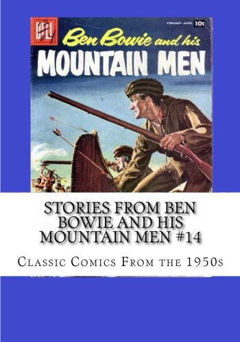 Stories From Ben Bowie and his Mountain Men #14: Classic Comics From the 1950s pdf