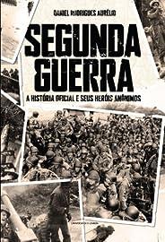 Segunda Guerra - A História Oficial e seus heróis anônimos