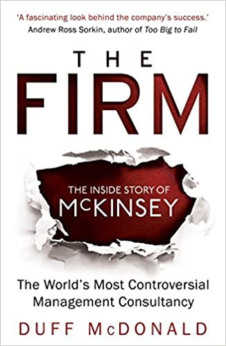 The Firm: The Inside Story of McKinsey, The World's Most