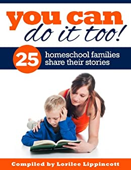 You Can Do It Too! - 25 Homeschool Families Share Their Story by [Lippincott, Lorilee]