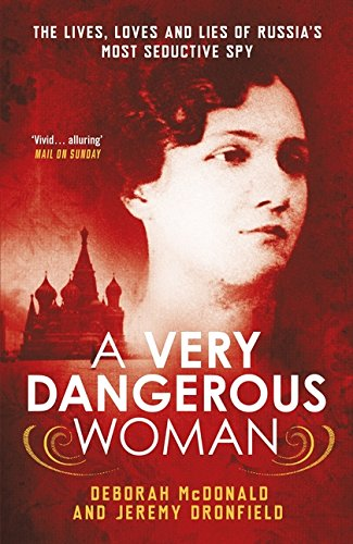 A Very Dangerous Woman: The Lives, Loves and Lies of Russia's Most Seductive Spy ebook
