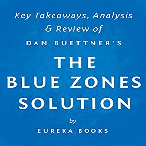 The Blue Zones Solution by Dan Buettner: Key Takeaways, Analysis, & Review Audiobook