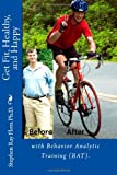 Get Fit, Healthy, and Happy with Behavior Analytic Training (BAT), Stephen Ray Flora, 1450528694