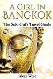 A Girl in Bangkok: The Solo Girl's Travel Guide: Volume 1