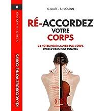 Ré-Accorder votre Corps: 24 notes pour Sauver son Corps par les Vibrations sonores (French Edition)